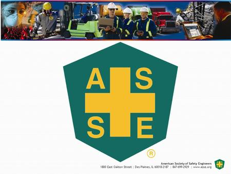 American Society of Safety Engineers 1800 East Oakton Street | Des Plaines, IL 60018-2187 | 847-699-2929 | www.asse.org.