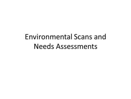 "Environmental Scans and Needs Assessments. Navigating Platforms Google and open web – ""Environmental Scan"" ""Environmental scan and program planning"""