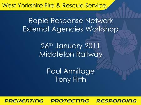 Rapid Response Network External Agencies Workshop 26 th January 2011 Middleton Railway Paul Armitage Tony Firth.