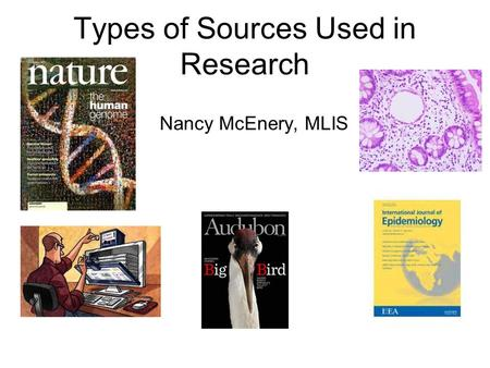 Types of Sources Used in Research Nancy McEnery, MLIS.