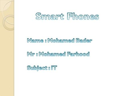 The Index * The Introduction. * Smart Fhones properties. * Prices differences in dollars $ * Camera's quality. * Dimensions and phone's weight. * Battery.