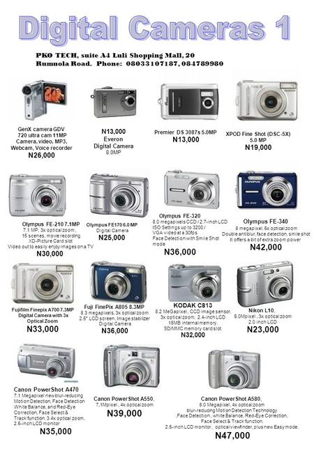 PKO TECH, suite A4 Luli Shopping Mall, 20 Rumuola Road. Phone: 08033107187, 084789980 Fujifilm Finepix A700 7.3MP Digital Camera with 3x Optical Zoom N33,000.