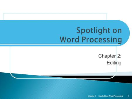 Chapter 2: Editing Spotlight on Word ProcessingChapter 21.