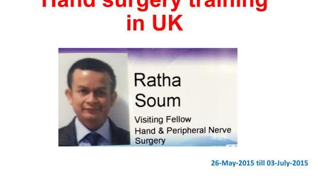 Hand surgery training in UK 26-May-2015 till 03-July-2015.