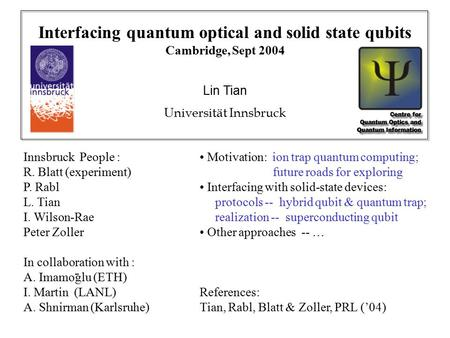Interfacing quantum optical and solid state qubits Cambridge, Sept 2004 Lin Tian Universität Innsbruck Motivation: ion trap quantum computing; future roads.