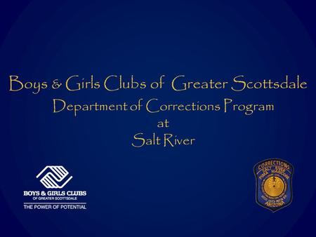 Boys & Girls Clubs of Greater Scottsdale Department of Corrections Program at Salt River.