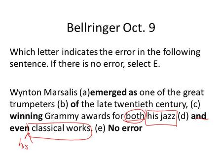 Bellringer Oct. 9 Which letter indicates the error in the following sentence. If there is no error, select E. Wynton Marsalis (a)emerged as one of the.