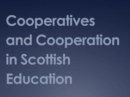 Cooperatives and Cooperation in Scottish Education.