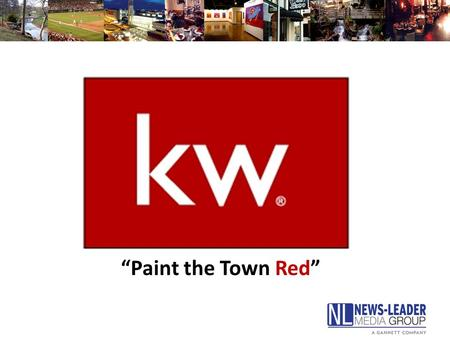 """Paint the Town Red"". Agenda Provide an overview of Keller Williams priorities Review local and national marketing data and discuss current real estate."