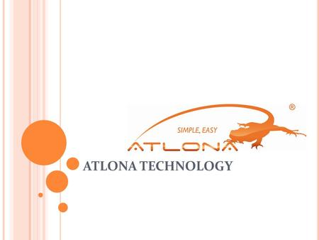 ATLONA TECHNOLOGY. Atlona has been in business for 8 years, starting with OEM projects 3.5 years ago, Atlona designed it's own product market 34 people.