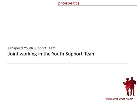 Prospects Youth Support Team Joint working in the Youth Support Team www.prospects.co.uk.