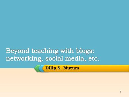 Dilip S. Mutum 1. Making your blog more interactive  Search engine optimisation  Optimum length of posts  Connecting to other blogs  Links to social.