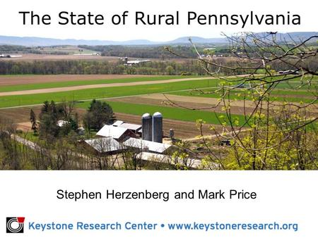 Stephen Herzenberg and Mark Price The State of Rural Pennsylvania.