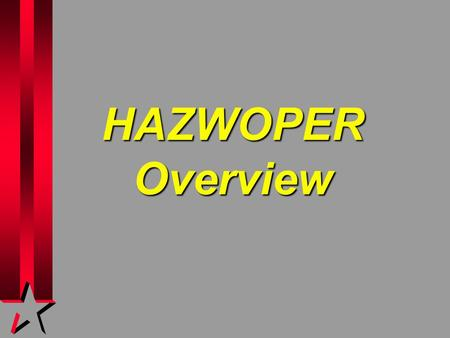 HAZWOPER Overview. Hazardous Waste Operations and Emergency Response (HAZWOPER) 29 CFR 1910.120.