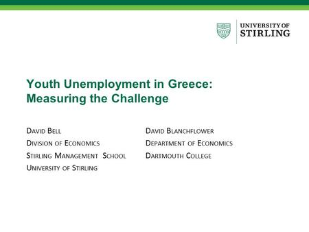 Youth Unemployment in Greece: Measuring the Challenge D AVID B ELL D IVISION OF E CONOMICS S TIRLING M ANAGEMENT S CHOOL U NIVERSITY OF S TIRLING D AVID.