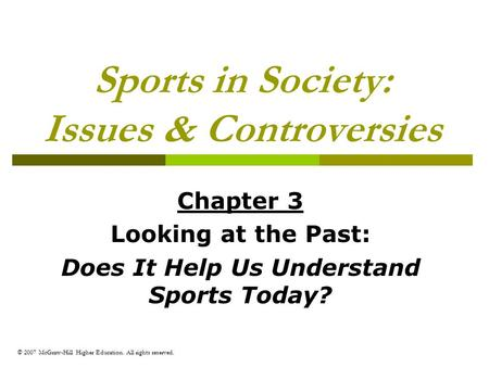 © 2007 McGraw-Hill Higher Education. All rights reserved. Sports in Society: Issues & Controversies Chapter 3 Looking at the Past: Does It Help Us Understand.