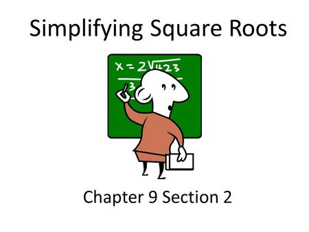 Chapter 9 Section 2 Simplifying Square Roots. Learning Objective 1.Use the product rule to simplify square roots containing constants 2.Use the product.