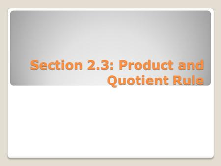 Section 2.3: Product and Quotient Rule. Objective: Students will be able to use the product and quotient rule to take the derivative of differentiable.