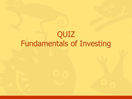 QUIZ Fundamentals of Investing