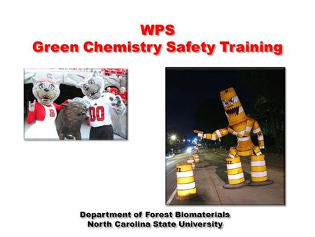 WPS Green Chemistry Safety Training Department of Forest Biomaterials North Carolina State University Department of Forest Biomaterials North Carolina.