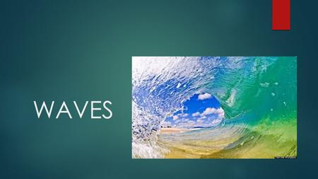 WAVES. HOW DO WAVES FORM =The energy in waves come from wind that blows across the water's Surface.