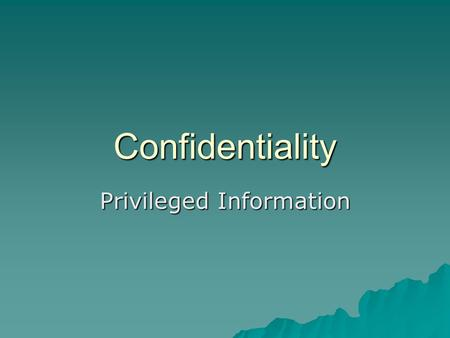 "Confidentiality Privileged Information. Confidentiality  As related to health care, dates back to the Hippocratic Oath:  ""And whatsoever I shall see."