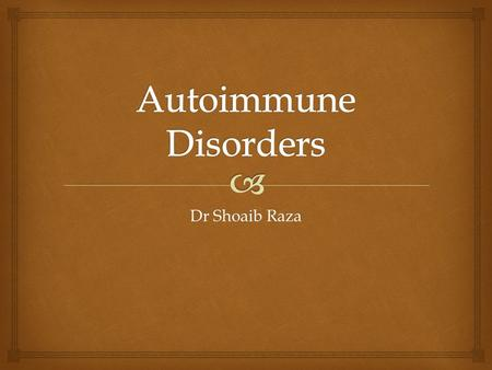 Dr Shoaib Raza.   Immune reactions against self antigens  Affects 1% to 2% of US population  Requirements for an autoimmune disorder:  Presence of.