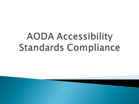  The purpose of Accessibility for Ontarians with Disabilities Act (AODA) and accompanying standards is to achieve accessibility for people with disabilities.