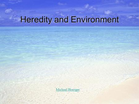 Heredity and Environment Michael Hoerger. Introduction Long-standing debate: nature vs. nurture (heredity vs. environment, genetic diathesis vs. stress)