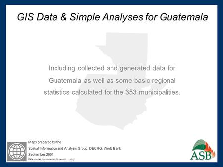 GIS Data & Simple Analyses for Guatemala Including collected and generated data for Guatemala as well as some basic regional statistics calculated for.