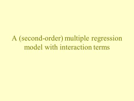A (second-order) multiple regression model with interaction terms.