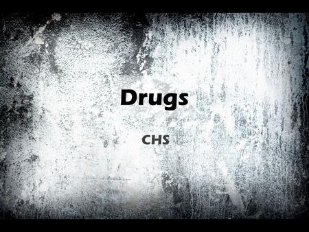 Drugs CHS. Definition A drug can be defined as a natural or synthetic substance that is used to produce physiological or psychological effect in the human.