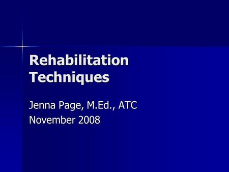 Rehabilitation Techniques Jenna Page, M.Ed., ATC November 2008.