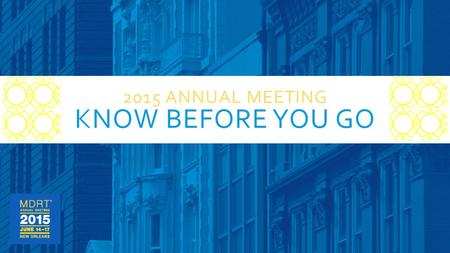 2015 ANNUAL MEETING KNOW BEFORE YOU GO. BEFORE LEAVING HOME  Print your meeting registration confirmation. A photo ID such as a license or passport is.