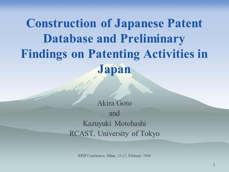 1 Construction of Japanese Patent Database and Preliminary Findings on Patenting Activities in Japan Akira Goto and Kazuyuki Motohashi RCAST, University.