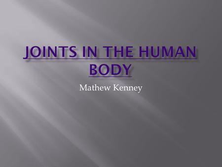 Mathew Kenney.  Knee Knee  Elbow Elbow  Ankle Ankle  Fingers Fingers  Shoulder Shoulder  Neck Neck  THE END THE END.
