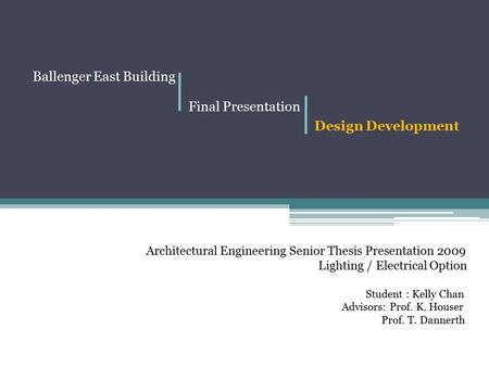 Ballenger East Building Final Presentation Design Development Architectural Engineering Senior Thesis Presentation 2009 Lighting / Electrical Option Student.