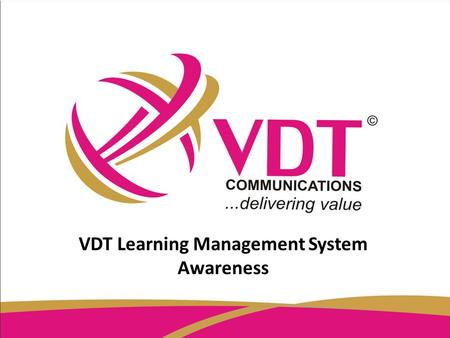 VDT Learning Management System Awareness. VDT Learning Management System Awareness Training Presented By: INFORMATION TECHNOLOGY DEPARTMENT.