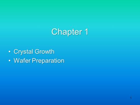 Chapter 1 Crystal Growth Wafer Preparation.