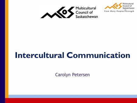 Intercultural Communication Carolyn Petersen. Workshop Objective: To deepen participants' understanding of intercultural competency and gain insight into.