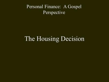 The <strong>Housing</strong> Decision Personal Finance: A Gospel <strong>Perspective</strong>.