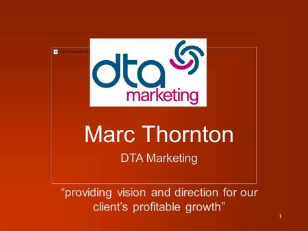 "1 Marc Thornton DTA Marketing ""providing vision and direction for our client's profitable growth"""