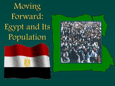 Moving Forward: Egypt and Its Population. Egypt's Population.