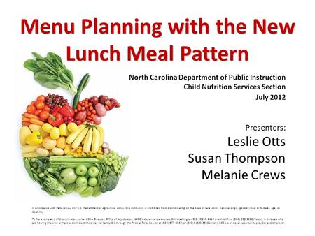 Menu Planning with the New Lunch Meal Pattern Presenters: Leslie Otts Susan Thompson Melanie Crews In accordance with Federal Law and U.S. Department of.