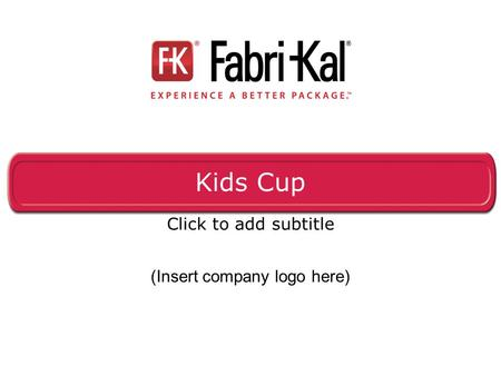 Kids Cup Click to add subtitle (Insert company logo here)