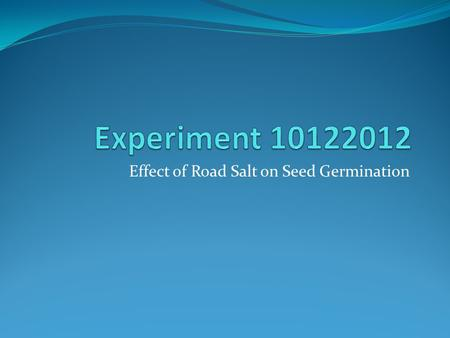 Effect of Road Salt on Seed Germination. Introduction Today you will be setting up a controlled experiment on the effect of road salt on seed germination.