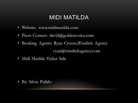 MIDI MATILDA Website:  Press Contact: Booking Agents: Ryan Craven,Windish Agency Midi Matilda.