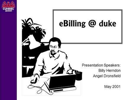 Presentation Speakers: Billy Herndon Angel Dronsfield May 2001 duke.