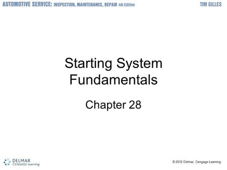 © 2012 Delmar, Cengage Learning Starting System Fundamentals Chapter 28.
