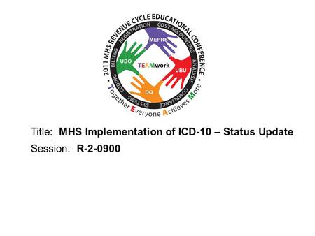 2010 UBO/UBU Conference Title: MHS Implementation of ICD-10 – Status Update Session: R-2-0900.